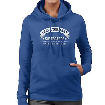 I Have Too Many Surfboards Said No One Ever Women's Hooded Sweatshirt