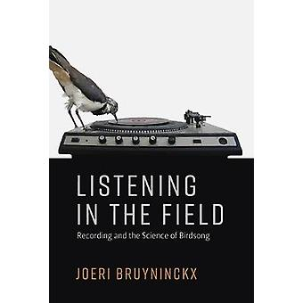 Listening in the Field - Recording and the Science of Birdsong by Joer