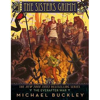The Sisters Grimm - The Everafter War - Bk. 7 by Michael Buckley - 9780