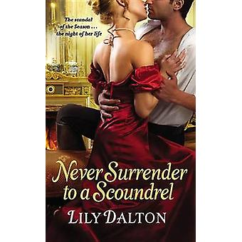 Never Surrender to a Scoundrel by Lily Dalton - 9781455523993 Book