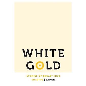 Ouro branco - histórias de compartilhamento por Susan Falls - 978149620 o leite materno
