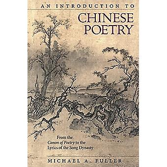 An Introduction to Chinese Poetry - From the Canon of Poetryto the Lyr