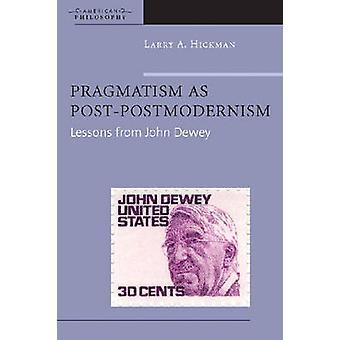 Pragmatismus als Post-Postmoderne - Unterricht von John Dewey von Larry A.
