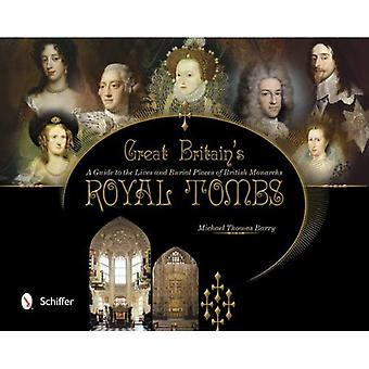 Great Britain's Royal Tombs: A Guide to the Lives and Burial Places of British Monarchs
