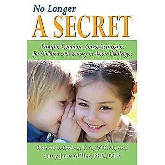 Inte längre en hemlighet: unik sunt förnuft strategier för barn med sensoriska eller motoriska utmaningar