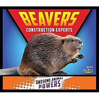 Beavers: Construction Experts (Awesome Animal Powers)