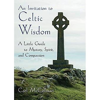 An Invitation to Celtic Wisdom: A Little Guide to Mystery, Spirit, and Compassion