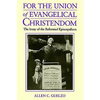 Für die Union der evangelischen Christenheit die Ironie der reformierten episkopalen von Guelzo & Allen C.