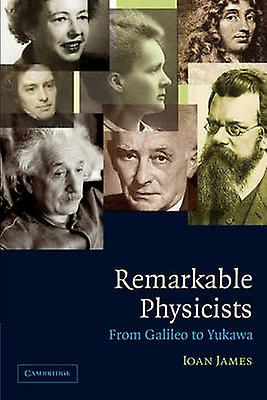 Remarkable Physicists From Galileo to Yukawa by James & Ioan