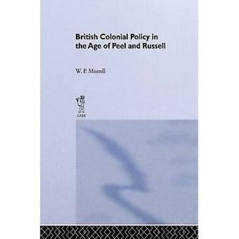 British Colonial Policy in the Age of Peel and Russell by Morrell & W.P.