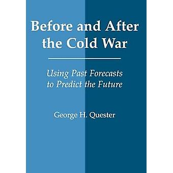 Before and After the Cold War Using Past Forecasts to Predict the Future by Quester & George H.