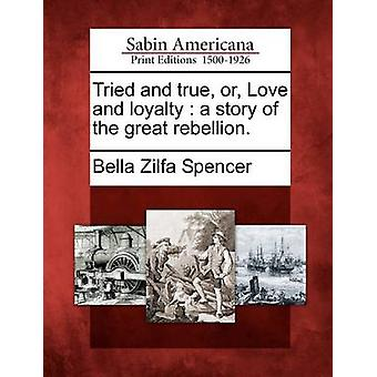 Tried and true or Love and loyalty  a story of the great rebellion. by Spencer & Bella Zilfa