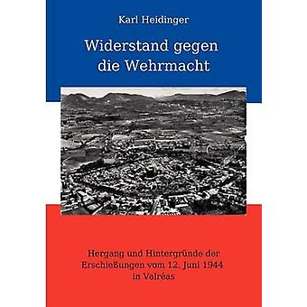 Widerstand gegen Die WehrmachtHergang und Hintergrnde der Erschieungen vom 12. Juni 1944 Valras by Heidinger & Karl