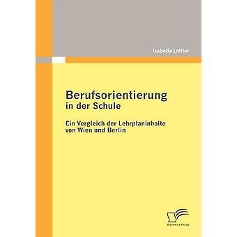 Berufsorientierung en der Schule ein Vergleich der Lehrplaninhalte von Wien und Berlín por Lffler & Isabella