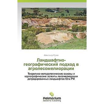 LandshaftnoGeograficheskiy Podkhod V Agrolesomelioratsii door Rulev Aleksandr