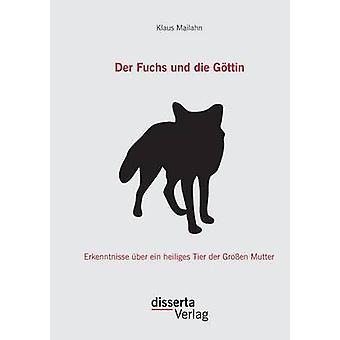 Der Fuchs und die Gttin Erkenntnisse ber ein heiliges Tier der Groen Mutter by Mailahn & Klaus