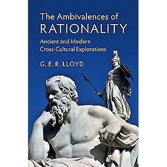 The Ambivalences of Rationality - Ancient and Modern Cross-Cultural Ex