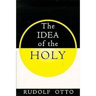 The Idea of the Holy by Rudolf Otto - John W. Harvey - 9780195002102
