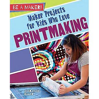Maker Projects for Kids Who Love Printmaking by Joan Marie Galat - 97