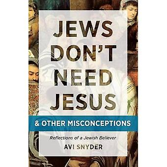 Jews Don'T Need Jesus - And Other Misconceptions by Avi Snyder - 9780