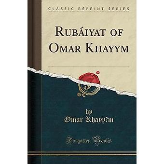 Rubaiyat of Omar Khayy M (Classic Reprint) by Omar Khayy M - 97813302