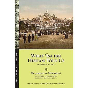 What 'Isa ibn Hisham Told Us - Or - A Period of Time by Muhammad al-Mu