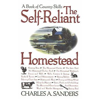 The Self-reliant Homestead - A Book of Country Skills by Charles A. Sa
