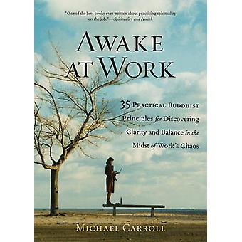 Awake at Work - 35 Practical Buddhist Principles for Discovering Clari