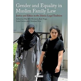 Gender and Equality in Muslim Family Law - Justice and Ethics in the I