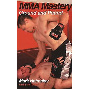 Ground and Pound by Mark Hatmaker - 9781884654398 Book