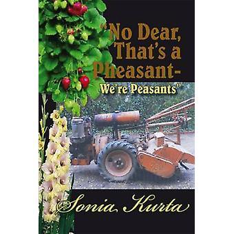 No Dear - That's a Pheasant - We're Peasants by Sonia Kurta - 9781907
