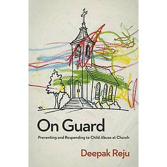 On Guard - Preventing and Responding to Child Abuse at Church by Deepa