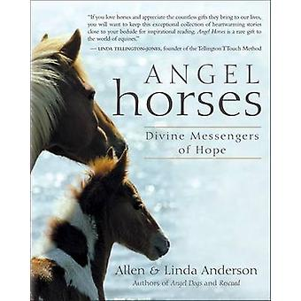 Angel Horses - Divine Messengers of Hope by Linda Anderson - Linda And