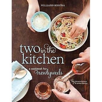 Two in the Kitchen (Williams-Sonoma) - A Cookbook for Newlyweds by Jor