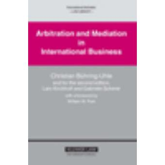 Arbitration and Mediation in International Business Second Edition by Christian BhringUhle