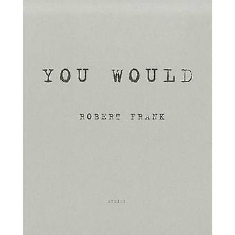 Robert Frank - You Would by Robert Frank - 9783869304182 Book