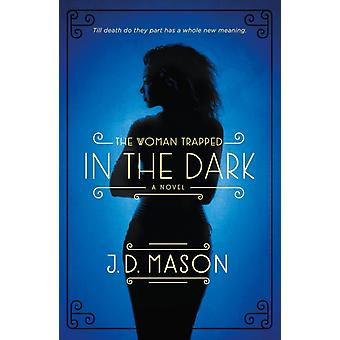 Woman Trapped in the Dark by J D Mason
