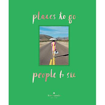kate spade new york places to go people to see by kate spade new york