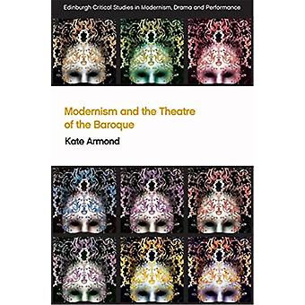 Modernism and the Theatre of the Baroque by Kate Armond