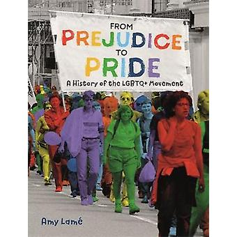 From Prejudice to Pride A History of LGBTQ Movement by Amy Lam