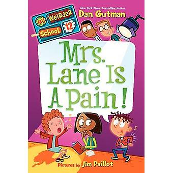 My Weirder School 12 Mrs. Lane Is a Pain by Dan Gutman & Illustrated by Jim Paillot