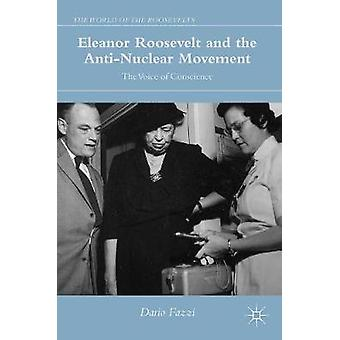 Eleanor Roosevelt and the AntiNuclear Movement  The Voice of Conscience by Fazzi & Dario