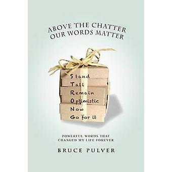 Above the Chatter - Our Words Matter - Powerful Words That Changed My