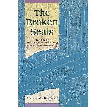 The Broken Seals Part One of the Marshes of Mount Liang by Shi Nai an & Luo Guanzhong & Translated by John Dent Young & Translated by Alan Dent Young