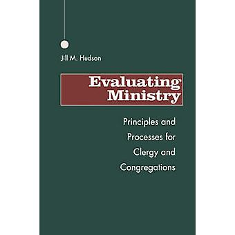 Evaluating Ministry Principles and Processes for Clergy and Congregations by Hudson & Jill M.