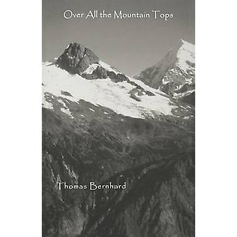 Over All the Mountain Tops by Thomas Bernhard - Michael Mitchell - Mi