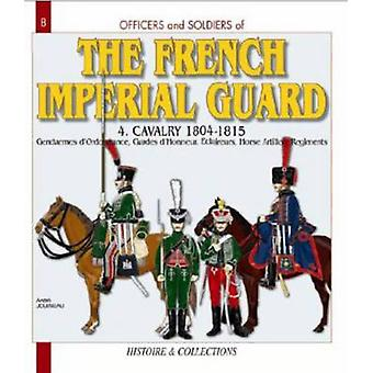 French Imperial Guard  Volume 4 - Cavalry and Horse Artillery 1804-181