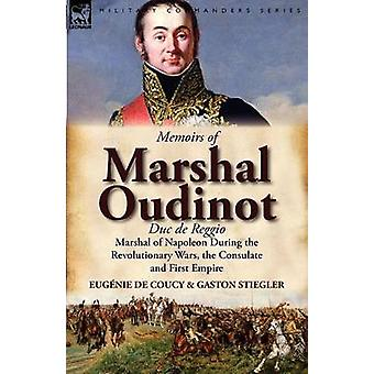 Memoirs of Marshal Oudinot Duc de Reggio Marshal of Napoleon During the Revolutionary Wars the Consulate and First Empire by De Coucy & Eug Nie