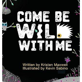 Come Be Wild With Me by Maxwell & Kristen M