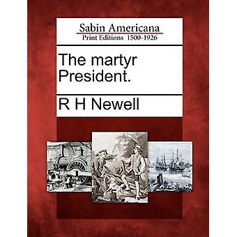 The martyr President. by Newell & R H